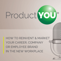 Product You - How to Reinvent & Market Your Career, Company or Employee Brand in the New Workplace podcast