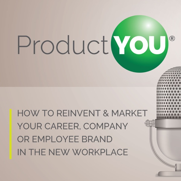 Product You - How to Reinvent & Market Your Career, Company or Employee Brand in the New Workplace