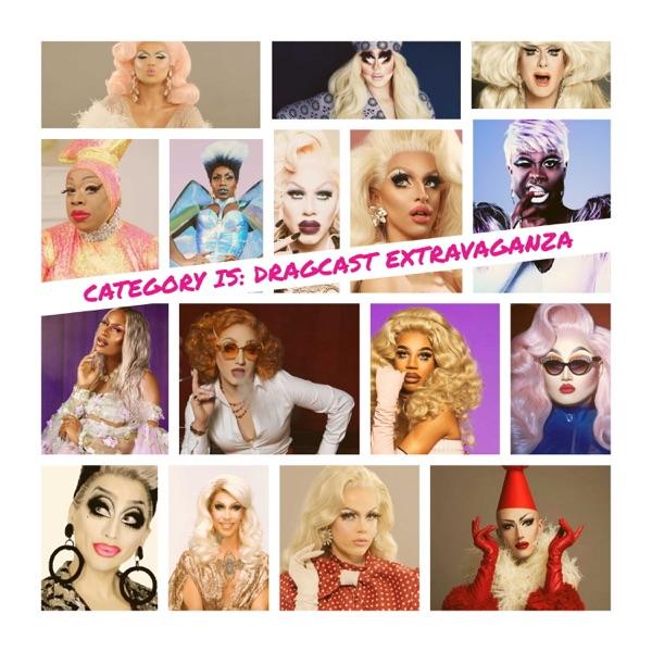 Category Is: Dragcast Extravaganza