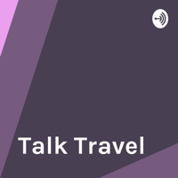 Talk to Travel Better podcast