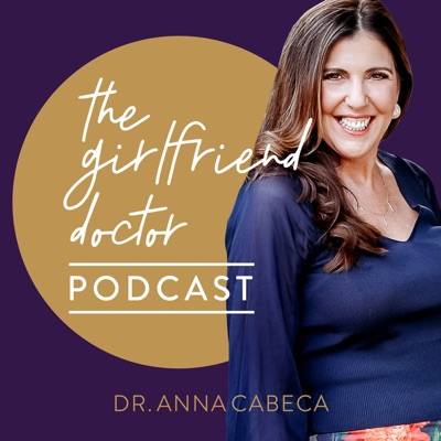 The Girlfriend Doctor w/ Dr. Anna Cabeca:Dr. Anna Cabeca OB/GYN