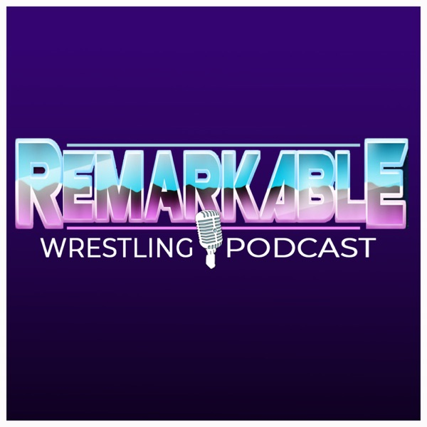 The ReMARKable Wrestling Podcast