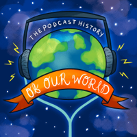 Podcast cover art for The Podcast History Of Our World