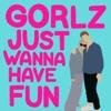 Gorlz Just Wanna Have Fun artwork
