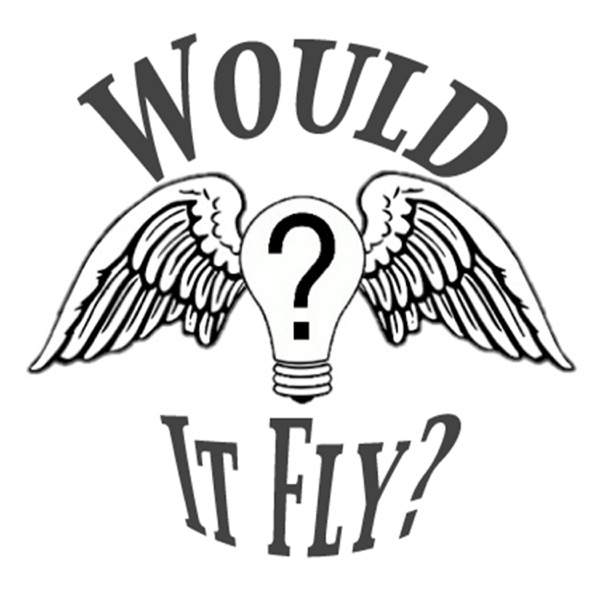 Would It Fly Podcast