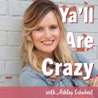 Y'all Are Crazy With Ashley Schubert podcast