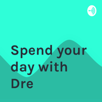 Spend your day with Dre podcast