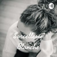Sorcellerie Blanche podcast