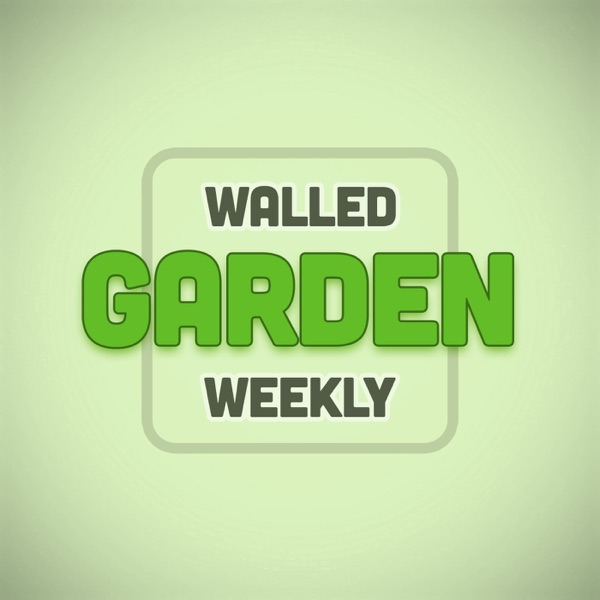 Walled Garden Weekly