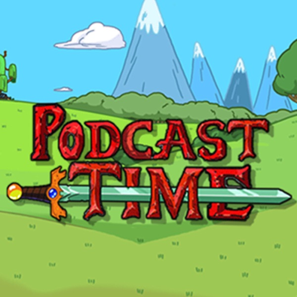 Podcast Time! The Adventure Time Podcast