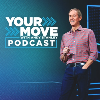Your Move with Andy Stanley Podcast:Andy Stanley