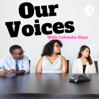 Our Voices with Lakeisha Daye podcast