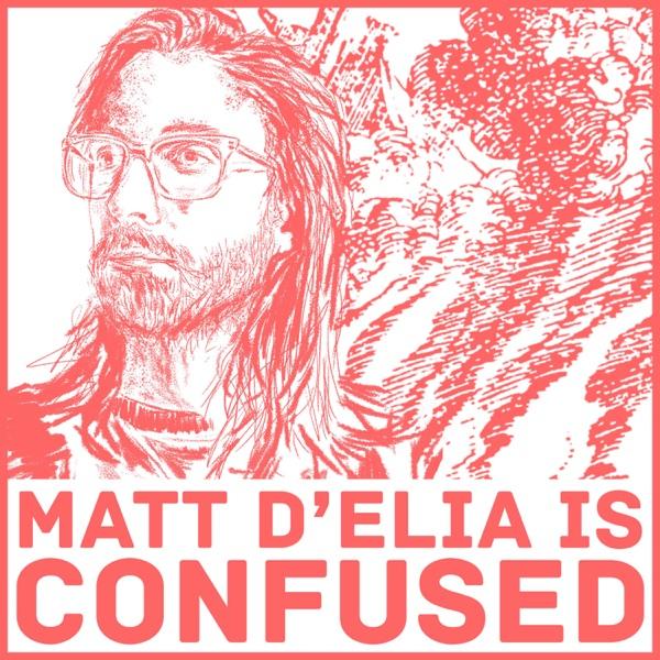 Matt D'Elia Is Confused