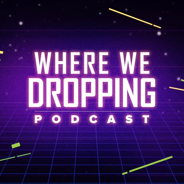 Where we Dropping Podcast