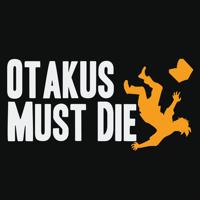 Otakus Must Die podcast