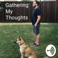 Gathering My Thoughts podcast