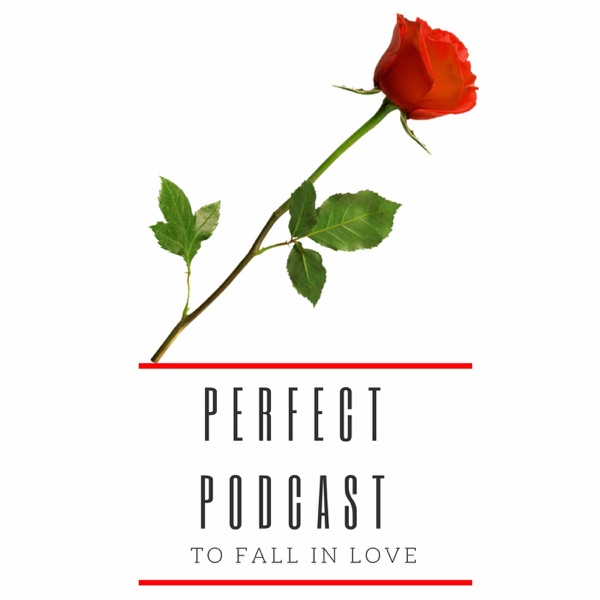 Perfect Podcast to Fall In Love