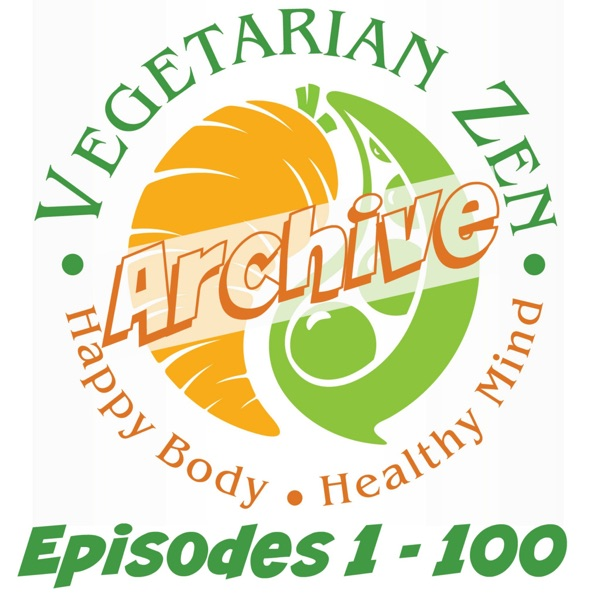 Vegetarian Zen Archive (Episodes 1 - 100)