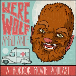 Werewolf Ambulance: A Horror Movie Comedy Podcast