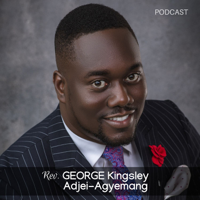 Rev Kingsley George Adjei-Agyemang podcast