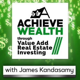 Achieve Wealth Through Value Add Real Estate Investing Podcast: Ep