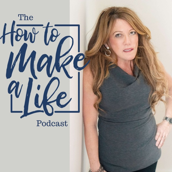 The How To Make A Life Podcast