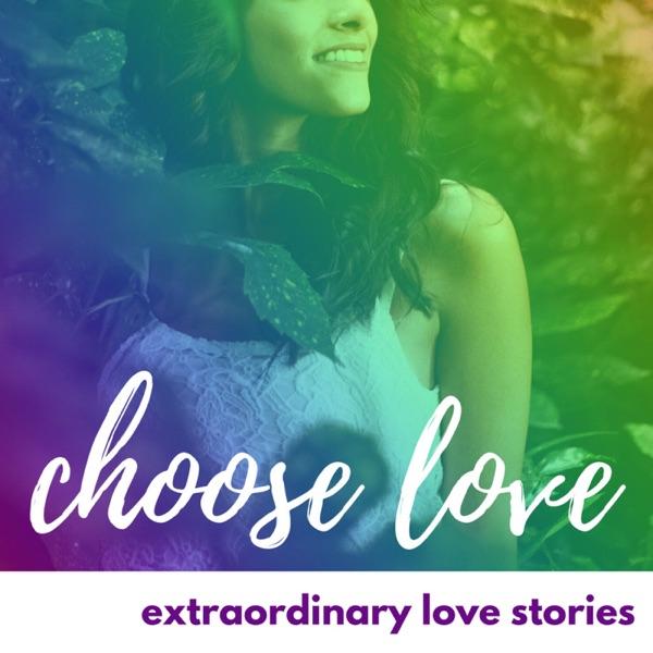 Choose Love: Extraordinary Love Stories