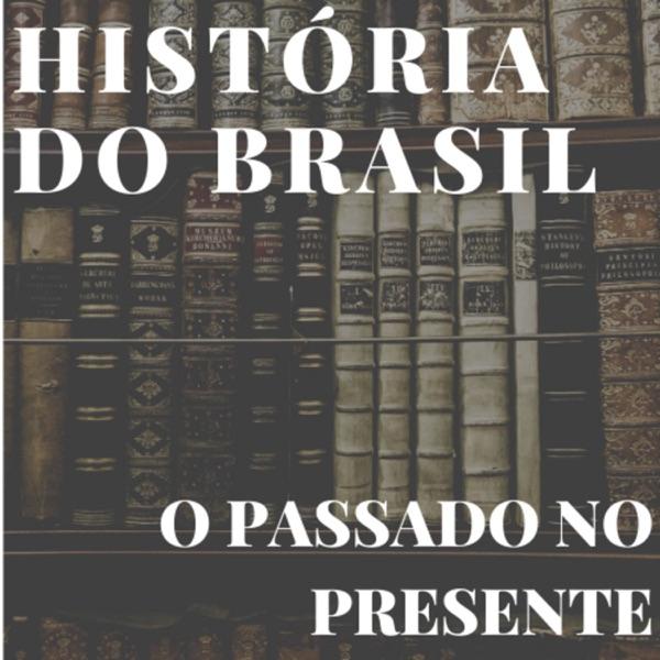 HISTÓRIA DO BRASIL: O PASSADO NO PRESENTE