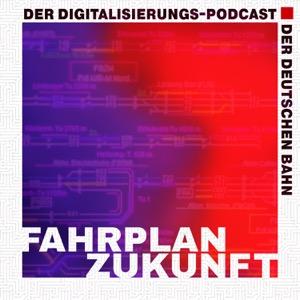 Fahrplan Zukunft – der Digitalisierungs-Podcast der Deutschen Bahn