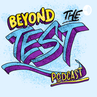 Beyond The Test Podcast podcast