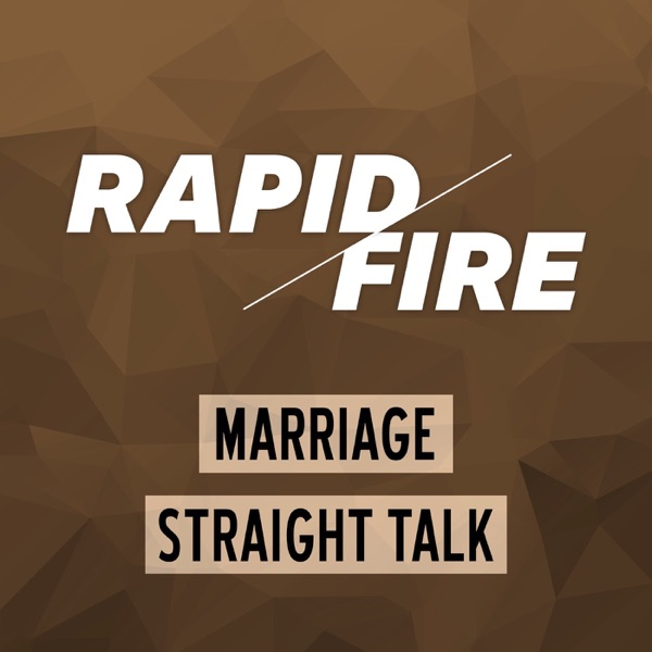 Rapid Fire, Marriage Straight Talk: No Sugarcoating, No Protecting Egos, Just Man to Man