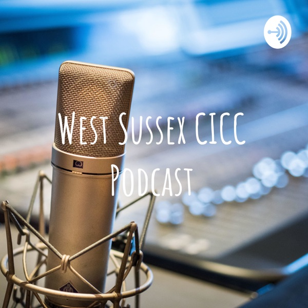 West Sussex CICC Podcast
