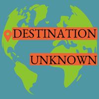 Destination Unknown: a field guide podcast