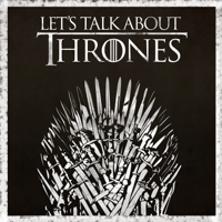 Let's Talk About Thrones podcast