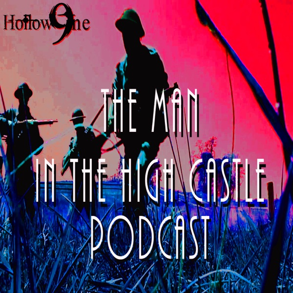 Hollow9ine's The Man in the High Castle Podcast