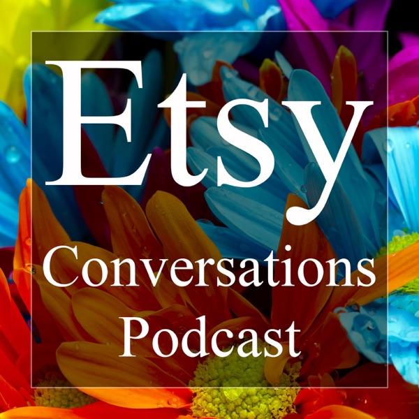 Etsy Conversations Podcast | Arts & Crafts | DIY | Online Business | Ecommerce | Online Shopping | Entrepreneur Interviews