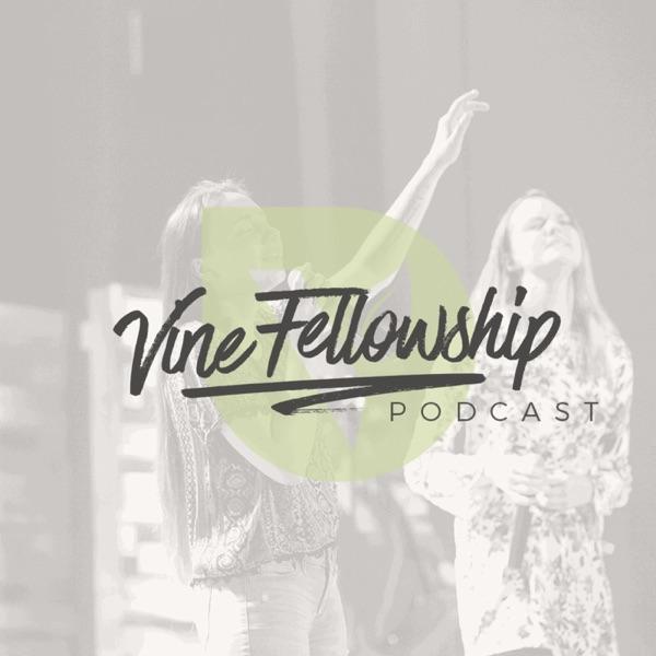 Vine Fellowship Podcast