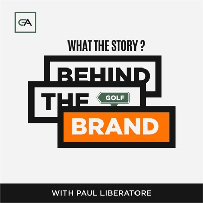 Behind the Golf Brand Podcast with Paul Liberatore