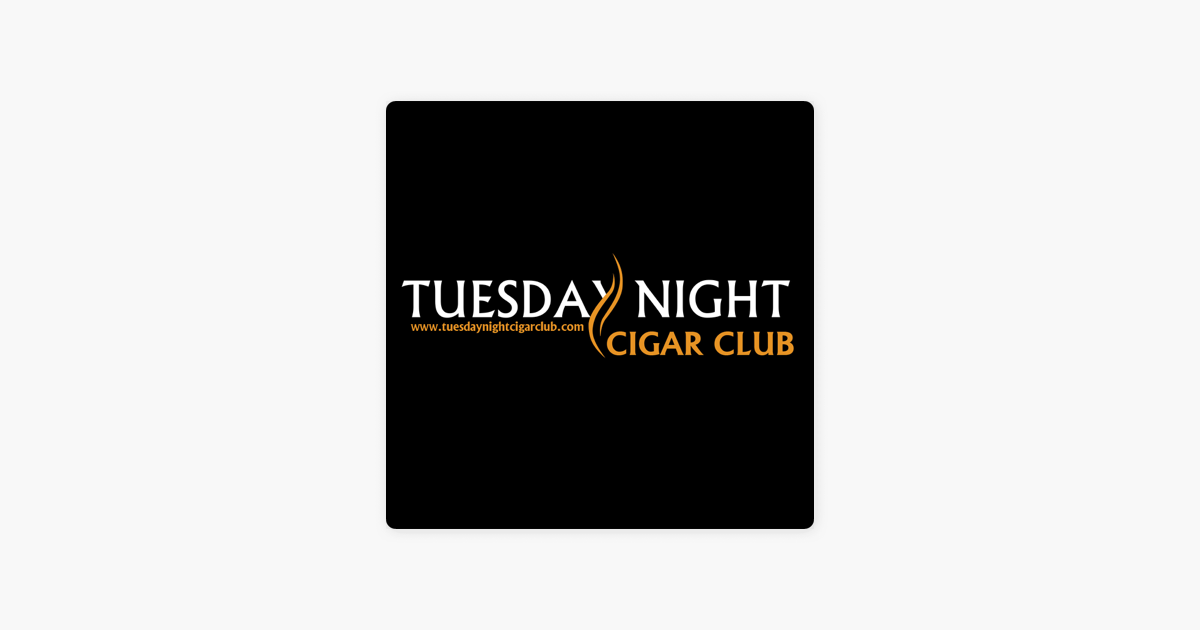 Tuesday Night Cigar Club on Apple Podcasts