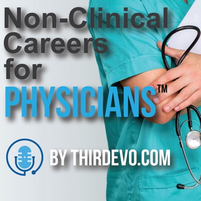 NonClinical Careers for Physicians™ Podcast