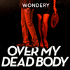 Over My Dead Body - Wondery