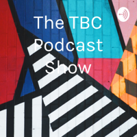 The TBC Podcast Show podcast
