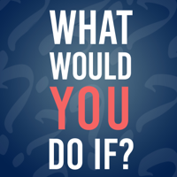 What Would You Do If? podcast