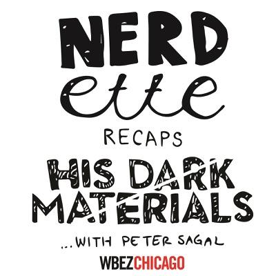 Nerdette Recaps His Dark Materials With Peter Sagal:WBEZ Chicago