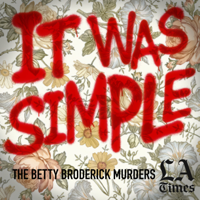 It Was Simple: The Betty Broderick Murders podcast