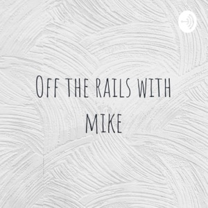Off The Rails With Mike