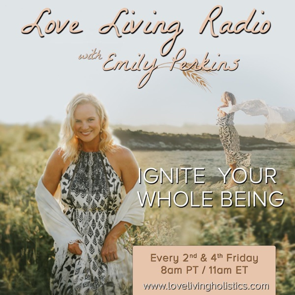Love Living Radio - Ignite Your Whole Being
