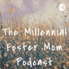 The Millennial Foster Mom Podcast