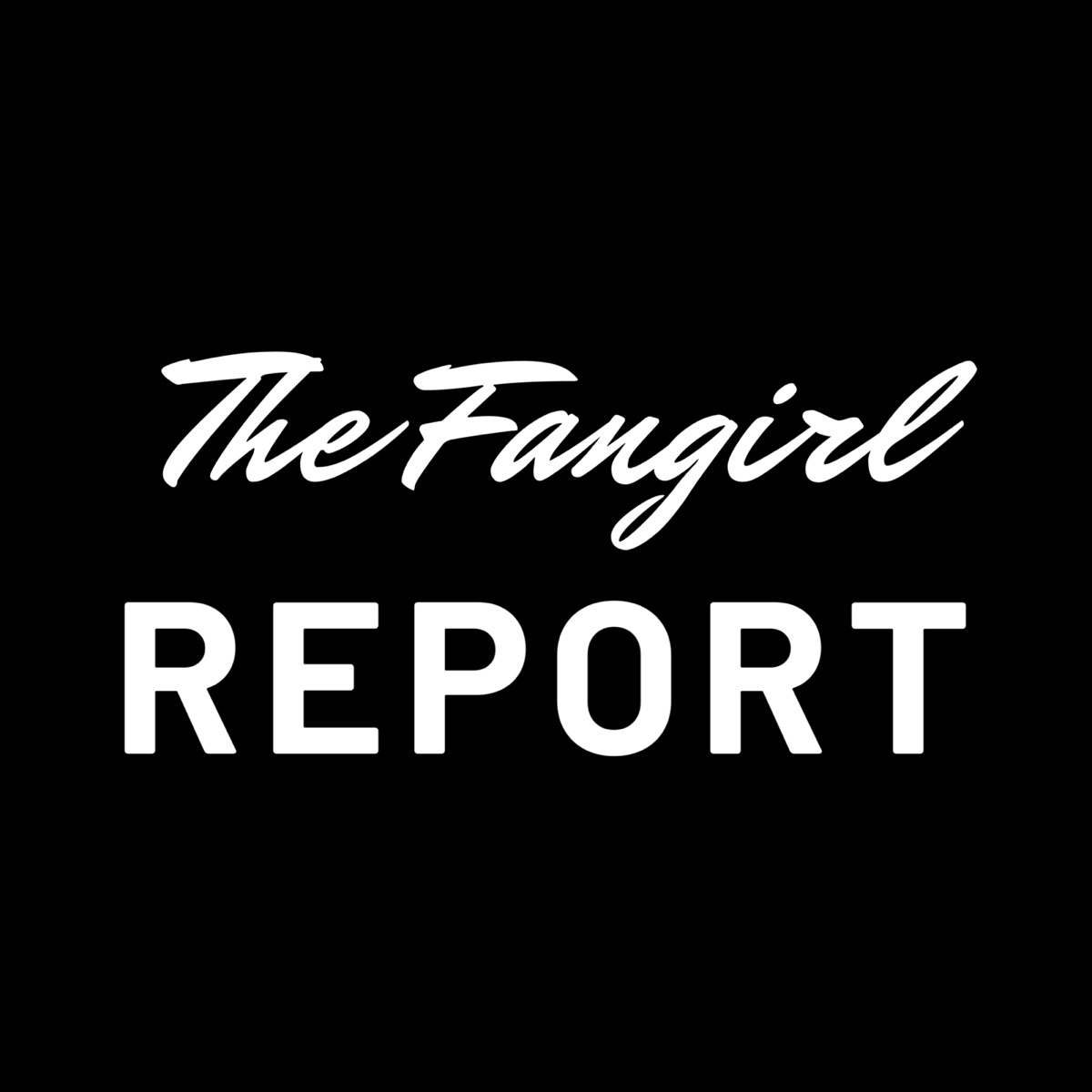 The Fangirl Report