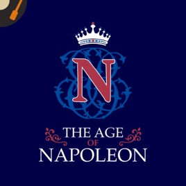 The Age of Napoleon Podcast on Apple Podcasts
